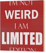 I'm Not Weird, I Am Limited Edition Wood Print