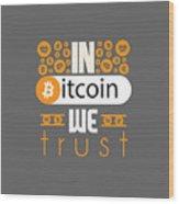 In Bitcoin We Trust Wood Print
