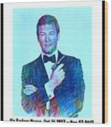 In Memory Of Roger Moore Wood Print
