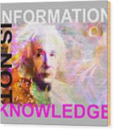 Information Is Not Knowledge Wood Print