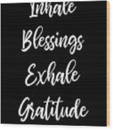 Inhale Blessings Exhale Gratitude Meditate Wood Print
