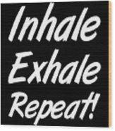 Inhale Exhale Repeat Wood Print
