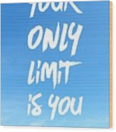 Inspirational Quote Your Only Limit Is You Vertical Wood Print