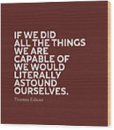 Inspirational Quotes Series 009 Thomas Edison Wood Print