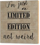 Inspiring Quotes Not Weird Just A Limited Edition Wood Print