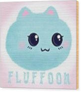 Introducing Fluffoon The Cutest Fluff In The World Wood Print