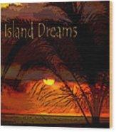 Island Dreams Wood Print by Gerlinde Keating - Galleria GK Keating Associates Inc