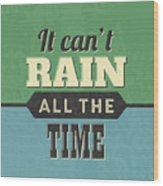 It Can't Rain All The Time Wood Print