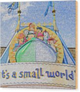 It's A Small World Entrance Original Work Wood Print