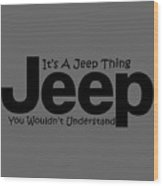 Its A Jeep Thing Wood Print
