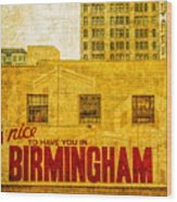 It's Nice To Have You In  To Birmingham Wood Print
