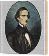 Jefferson Davis Wood Print by War Is Hell Store