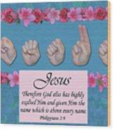 Jesus Name Above All Names Wood Print