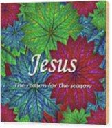 Jesus The Reason For The Season Christmas  Wood Print