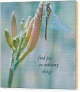 Joy In Ordinary Things Wood Print