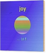 Joy  Is Wood Print