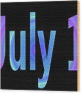 July 1 Wood Print