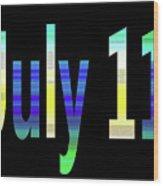 July 11 Wood Print