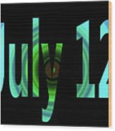 July 12 Wood Print
