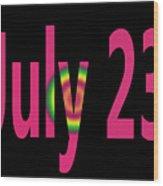 July 23 Wood Print