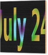 July 24 Wood Print