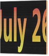 July 26 Wood Print