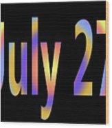 July 27 Wood Print