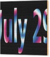 July 29 Wood Print