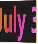 July 3 Wood Print