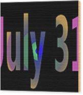 July 31 Wood Print
