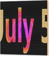 July 5 Wood Print