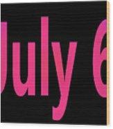 July 6 Wood Print