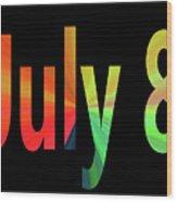 July 8 Wood Print