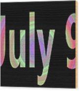 July 9 Wood Print