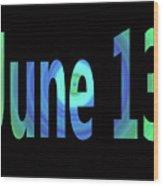 June 13 Wood Print