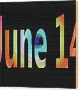 June 14 Wood Print