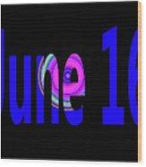 June 16 Wood Print