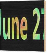 June 27 Wood Print
