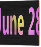 June 28 Wood Print