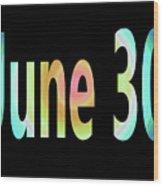 June 30 Wood Print