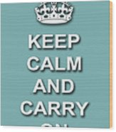 Keep Calm And Carry On Poster Print Teal Background Wood Print