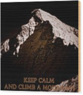 Keep Calm And Climb A Mountain Wood Print