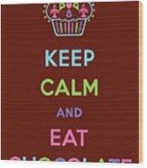 Keep Calm And Eat Chocolate Wood Print by Andi Bird
