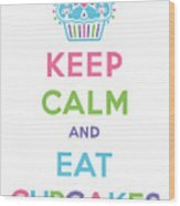 Keep Calm And Eat Cupcakes - Multi Pastel Wood Print