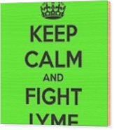 Keep Calm And Fight Lyme Wood Print