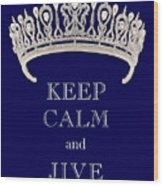 Keep Calm And Jive Deep Blue Diamond Tiara Wood Print