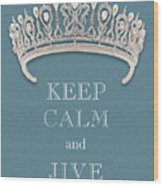 Keep Calm And Jive Diamond Tiara Turquoise Texture Wood Print