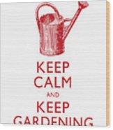 Keep Calm And Keep Gardening Wood Print