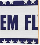 Keep 'em Flying Wood Print by War Is Hell Store