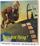 Keep Him Flying - Buy War Bonds  Wood Print